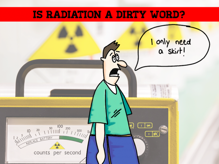 Is RADIATION a dirty word?